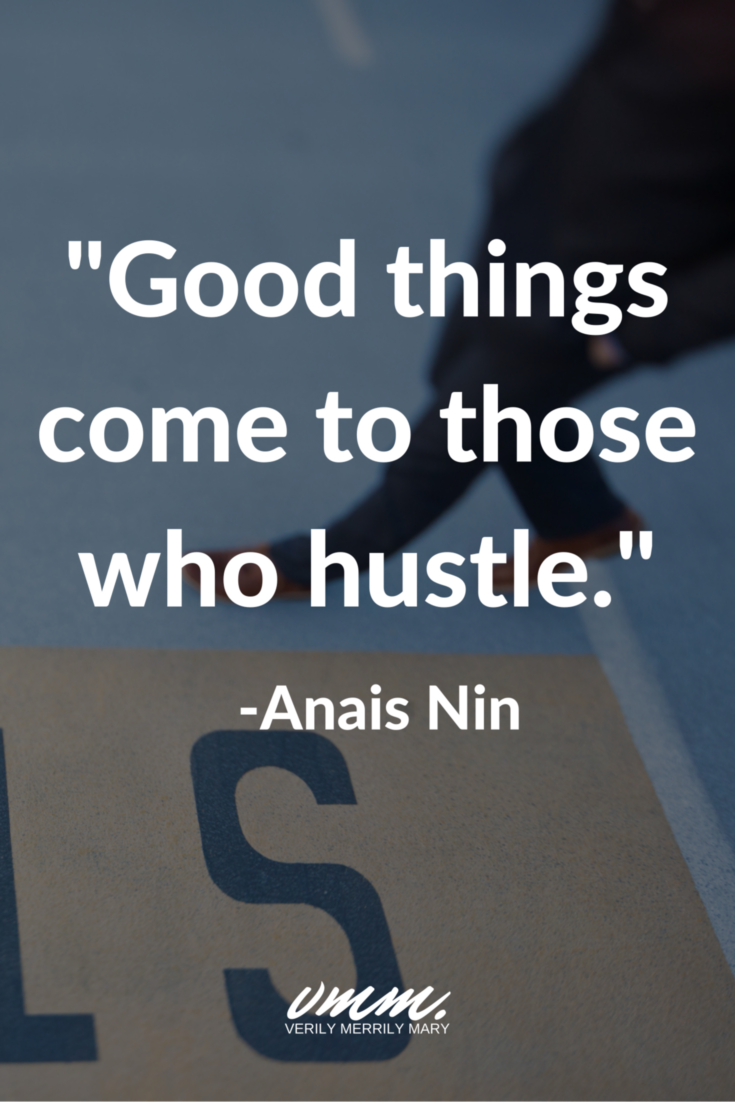 Good things come to those who hustle.